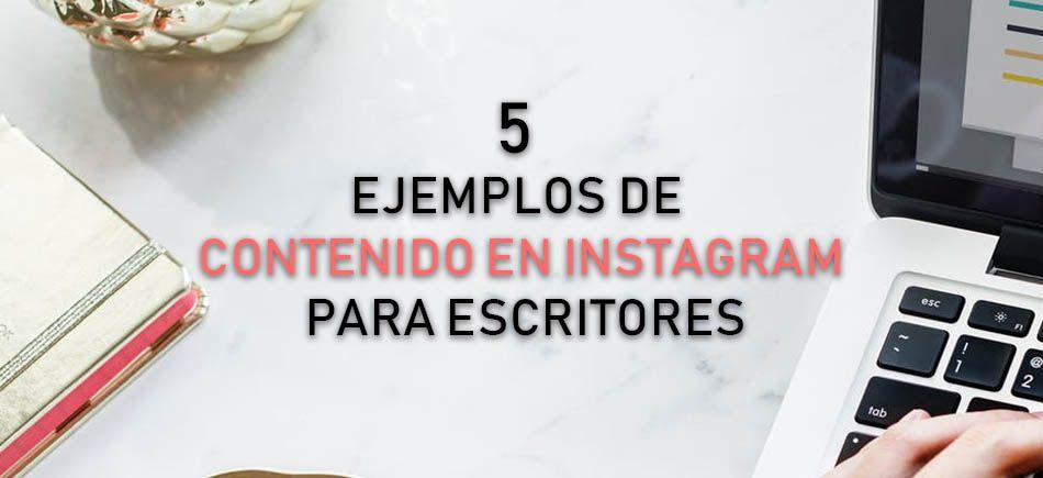 5 ejemplos de contenido en Instagram para escritores