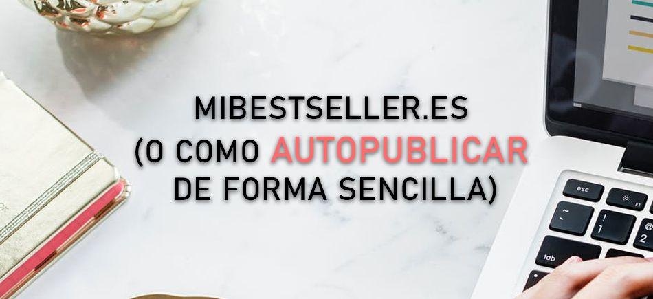 Cómo (auto)publicar tu libro – Conoce mibestseller.es