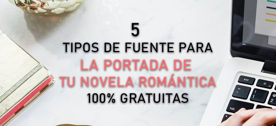 5 fuentes GRATIS para usar en tu novela romántica