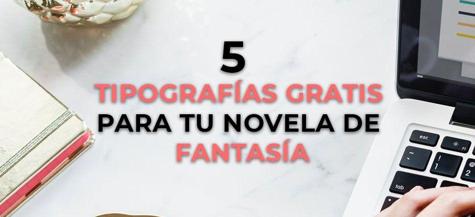 Descubre 5 tipografías gratis para tu novela de fantasía