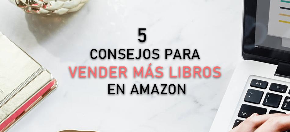 Mejora las ventas de tu libro en Amazon con estos 5 consejos